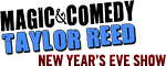Magic & Comedy of Taylor Reed-New Year's Eve Show Logo